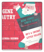 Here Comes Santa Claus / He's A Chubby Little Fellow by Gene Autry on Columbia.  $4.00 plus S/H